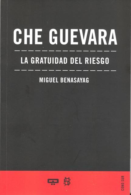 CHE GUEVARA . LA GRATITUD DEL RIESGO