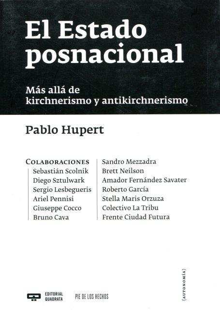 EL ESTADO POSNACIONAL. MAS ALLA DE KIRCHNERISMO Y ANTIKIRCHNERISMO