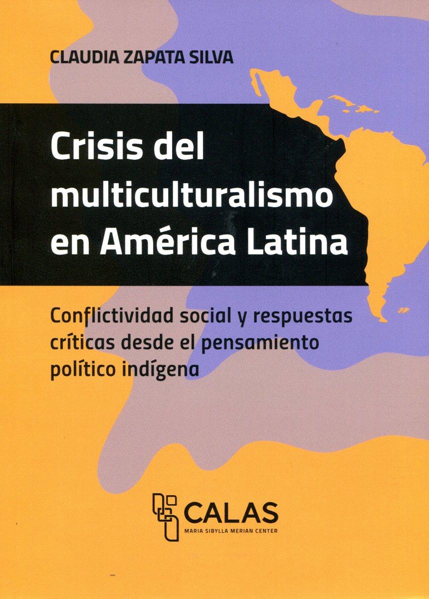 CRISIS DEL MULTICULTURALISMO EN AMERICA LATINA - COLECCION CALAS