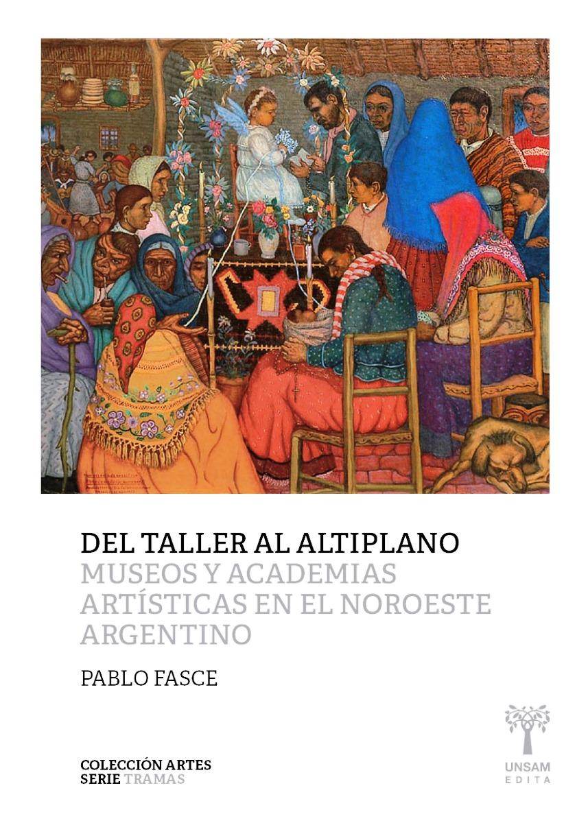 DEL TALLER AL ALTIPLANO . MUSEOS Y ACADEMIAS ARTISTICAS EN EL NOROESTE ARGENTINO