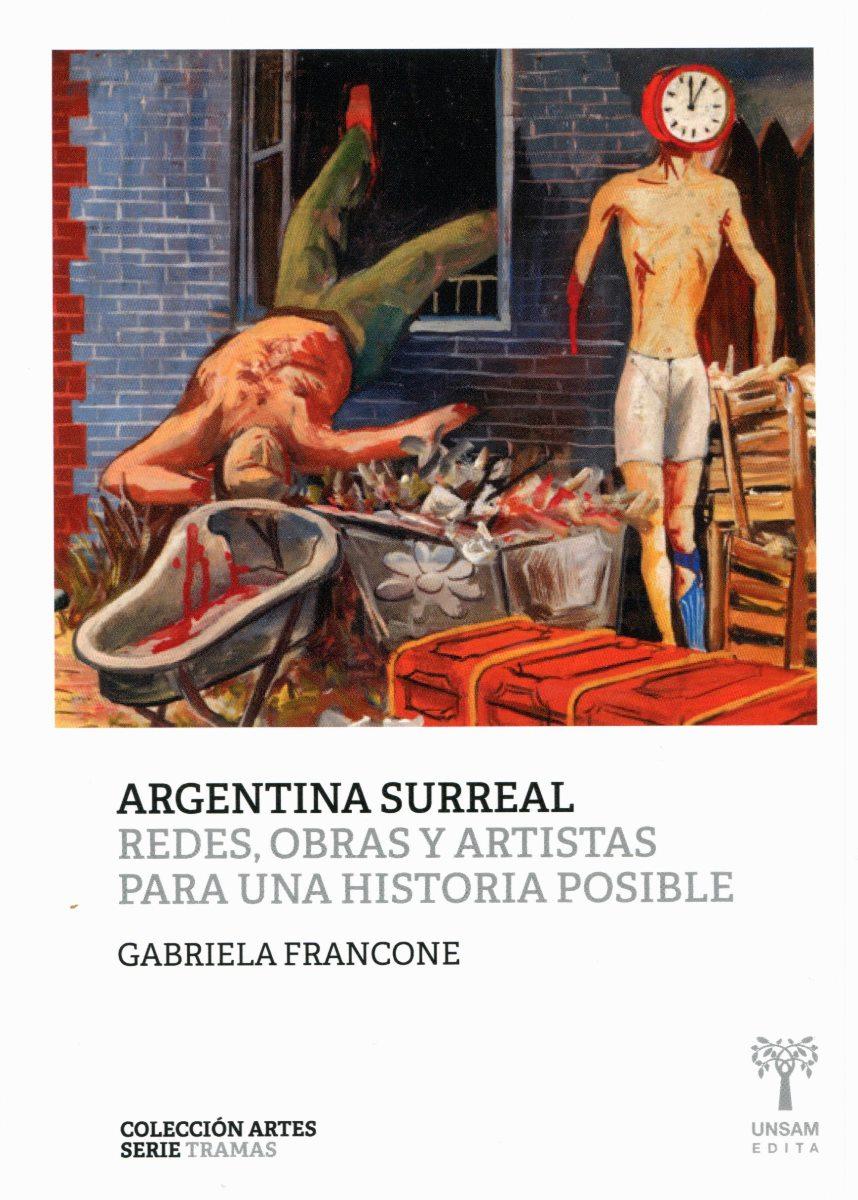 ARGENTINA SURREAL . REDES , OBRAS Y ARTISTAS PARA UNA HISTORIA POSIBLE