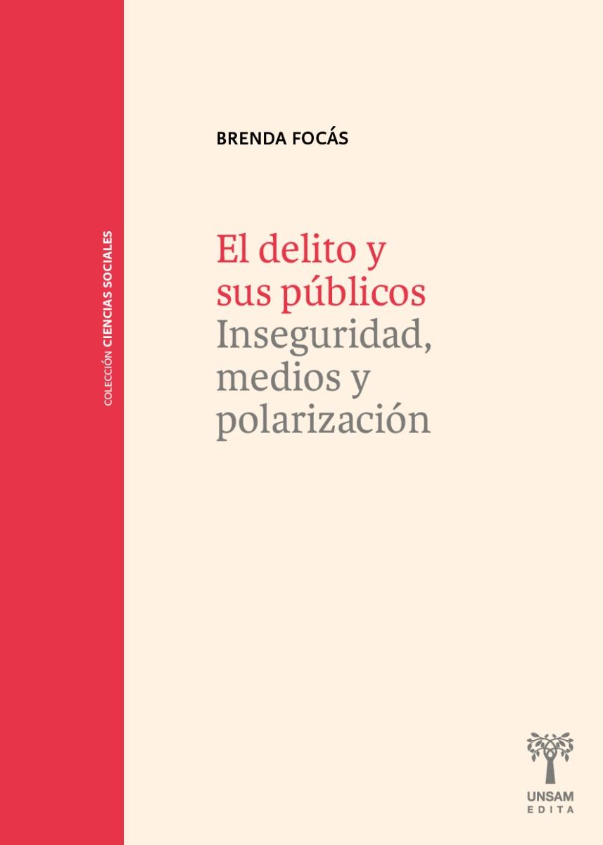 EL DELITO Y SUS PUBLICOS . INSEGURIDAD , MEDIOS Y POLARIZACION