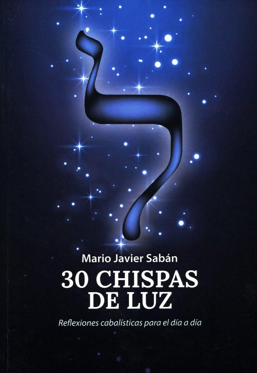 30 CHISPAS DE LUZ . REFLEXIONES CABALISTICAS PARA EL DIA A DIA