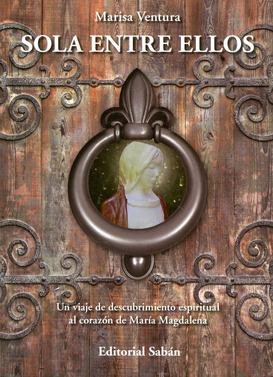 SOLA ENTRE ELLOS (N.E.) UN VIAJE DE DESCUBRIMIENTO ESPIRITUALAL CORAZON DE MARIA MAGDALENA