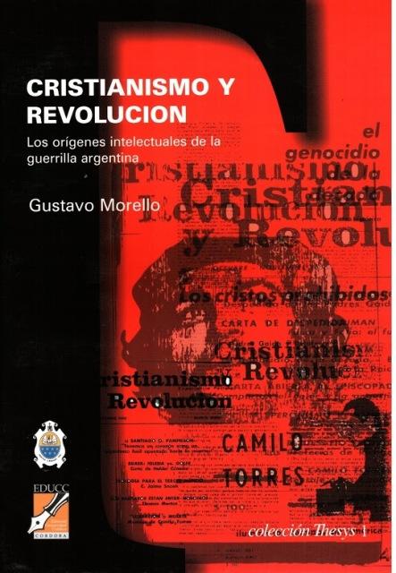 CRISTIANISMO Y REVOLUCION - LOS ORIGENES INTELECTUALES DE LA GUERRILLA EN LA ARGENTINA
