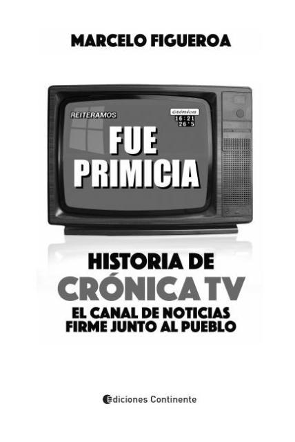FUE PRIMICIA : HISTORIA DE CRONICA TV . EL CANAL DE NOTICIAS FIRME JUNTO AL PUEBLO