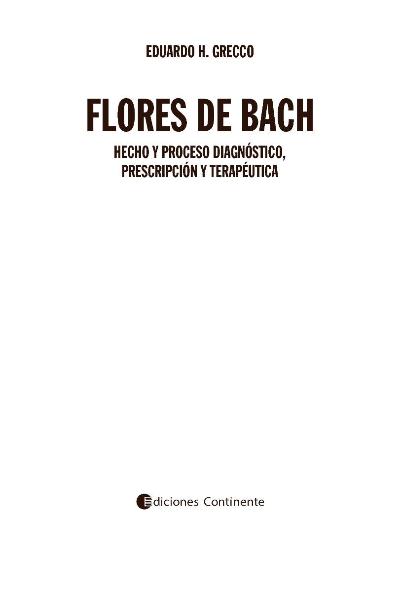 FLORES DE BACH . HECHO Y PROCESO . DIAGNOSTICO , PRESCRIPCION Y TERAPEUTICA
